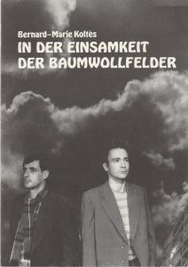 Vaganten Bühne Programmheft Bernard-Marie Koltes IN DER EINSAMKEIT DER BAUMWOLLFELDER Premiere 15. November 1988