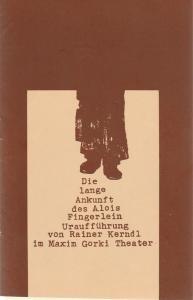 Maxim Gorki Theater, Albert Hetterle, Renate Stinn Programmheft Rainer Kerndl DIE LANGE ANKUNFT DES ALOIS FINGERLEIN Premiere 19. / 20. Mai 1979 Spielzeit 1978 / 79 Heft 4