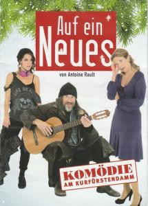 Komödie am Kurfürstendamm Programmheft Antoine Rault AUF EIN NEUES Premiere 21. November 2013 Spielzeit 2013 / 2014