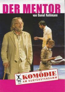 Komödie am Kurfürstendamm Programmheft Daniel Kehlmann DER MENTOR Premiere 01. Juni 2014 Spielzeit 2013 / 2014