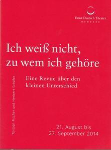 Ernst Deutsch Theater, Isabella Vertes-Schütter, Friedrich Carl, Herbert Schäfer Programmheft Ich weiß nicht, zu wem ich gehöre Premiere 21. August 2014 Spielzeit 2014 / 2015
