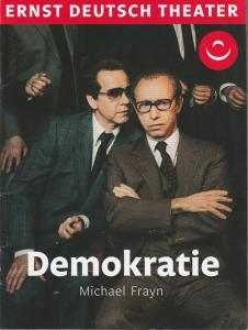 Ernst Deutsch Theater, Isabella Vertes-Schütter, Friedrich Carl, Stefan Kroner, Julian Süssmann Programmheft Michael Frayn DEMOKRATIE Democracy Premiere 25. April 2019 Spielzeit 2018 / 2019