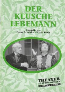 Komödie am Kurfürstendamm Gastspiele Berlin, Direktion Wölffer, Katrin Schindler Programmheft Franz Arnold / Ernst Bach DER KEUSCHE LEBEMANN Premiere 18. September 2001 Wolfsburg
