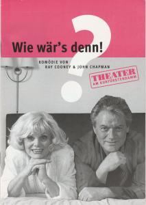 Komödie am Kurfürstendamm Gastspiele Berlin, Direktion Wölffer, Katrin Schindler Programmheft Ray Cooney / John Chapman WIE WÄR´S DENN ! Premiere 30. Januar 2004 Iserlohn
