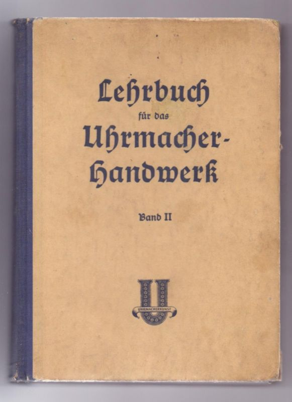 LEHRBUCH für das Uhrmacher-Handwerk, Band II,Verlag Knapp, Düsseld., 1951, 424 Seiten, 350 Abb., Einband Gebrauchsspuren