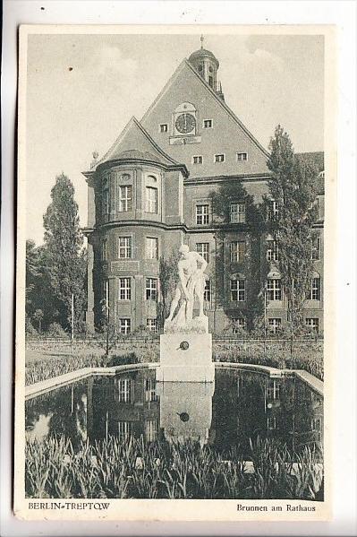 1000 BERLIN - TREPTOW, Brunnen am Rathaus, 1928, rücks. kl. Klebereste