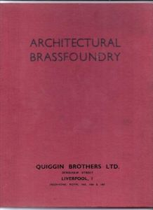 ARCHITECTURAL BRASSFOUNDRY; Quiggin Brothers Liverpool, 62 pgs. hard bound