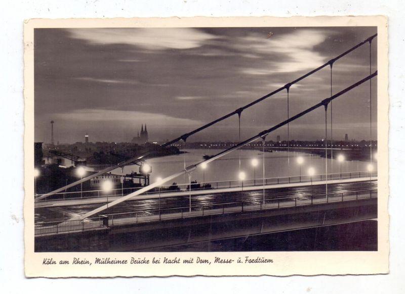 5000 KÖLN - MÜLHEIM, Mülheimer Brücke bei Nacht mit Dom, Messe- und FORDTURM  Köln-Deutz (1963 abgerissen)