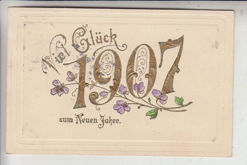 NEUJAHR - Jahreszahl 1907 - geprägt / embossed / relief