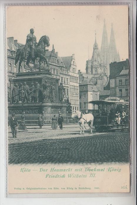 5000 KÖLN, Pferde-Strassenbahn, Heumarkt mit König Friedrich Wilhelm III Denkmal, 1901 0