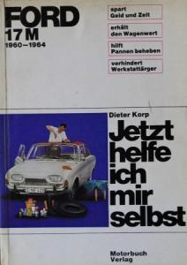 """Korp """"Ford 17 M 1960-64 Jetzt helfe ich mir selbst"""" Reparaturhandbuch 1965"""
