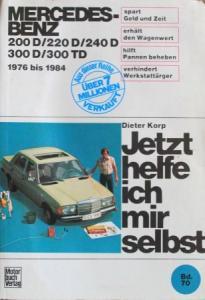 "Korp ""Jetzt helfe ich mir selbst - Mercedes-Benz 200 D bis 300 TD"" Reparaturhandbuch 1984 Band 70"