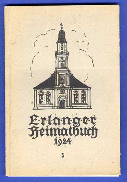 Bayern Franken Erlangen Stadt Geschichte Heimatbuch 1924