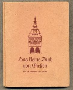 Hessen Gießen Stadt Geschichte Kultur Umgebung Heimatbuch von 1940