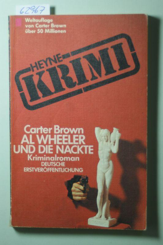 Brown, Carter: Al Wheeler und die Nackte. [Dt. Übers. von Rosemarie Kahn-Ackermann]