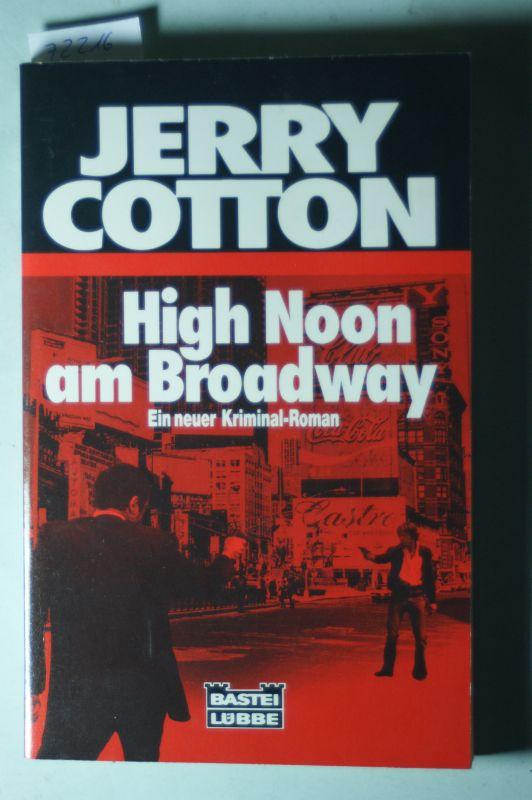 Jerry Cotton: Jerry Cotton. High Noon am Broadway. Kriminalroman.