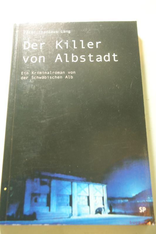 Lang, Peter Th.: Der Killer von Albstadt. Ein Kriminalroman von der Schwäbischen Alb
