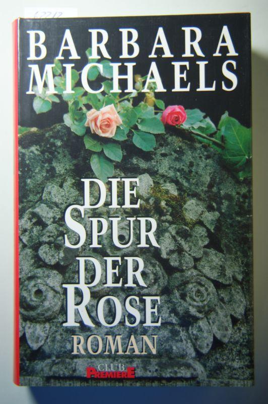 Michaels, Barbara: Die Spur der Rose; Roman