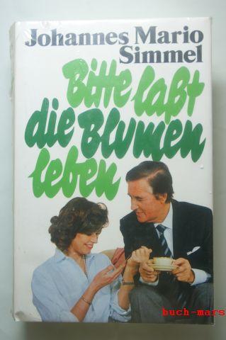 Simmel, Johannes Mario: Bitte, lasst die Blumen leben : Roman.