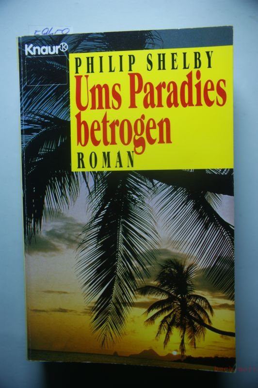 Shelby Philip Ums Paradies Betrogen Roman