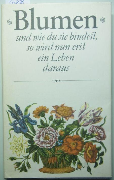 Bodeit, Gerhard: Blumen. und wie du sie bindest, so wird nun erst ein Leben daraus. Eine Anthologie