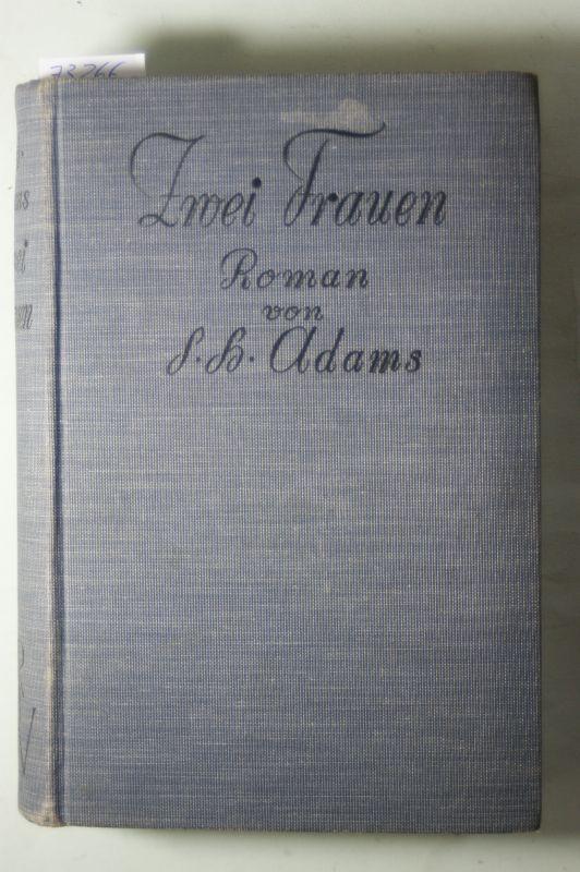 Adams, S.H.: Zwei Frauen. Roman. [Aus dem Amerikanischen von Toni Harten-Hoencke.]