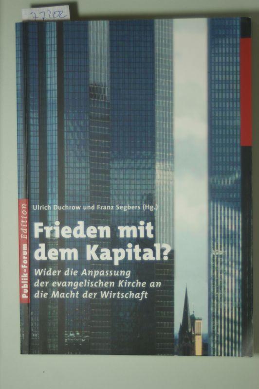 Duchrow, Ulrich, Ulrich Duchrow und Franz Segbers: Frieden mit dem Kapital?: Wider die Anpassung der evangelischen Kirche an die Macht der Wirtschaft