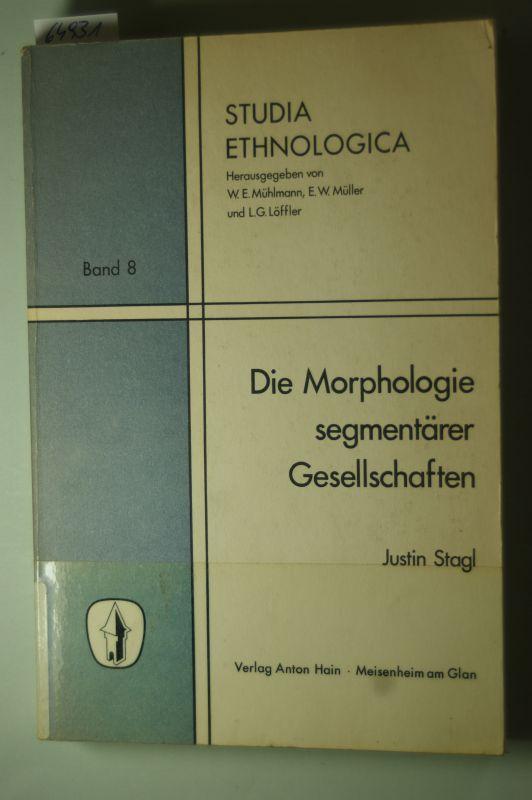 Justin Stagl: Die Morphologie segmentarer Gesellschaften: Dargestellt am Beisp. d. Hochlandes von Neuguinea (Studia ethnologica)