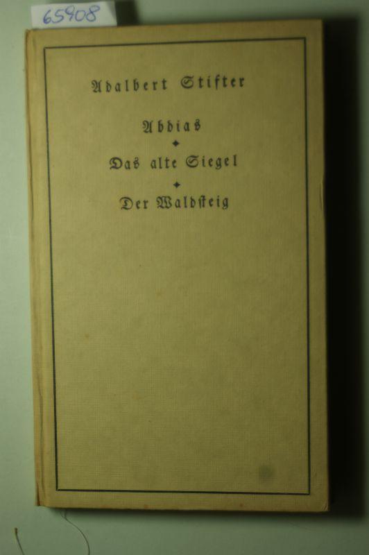 Stifter, Adalbert: Abdias- Das alte Siegel- Der Waldsteig- Nach den Urfassungen