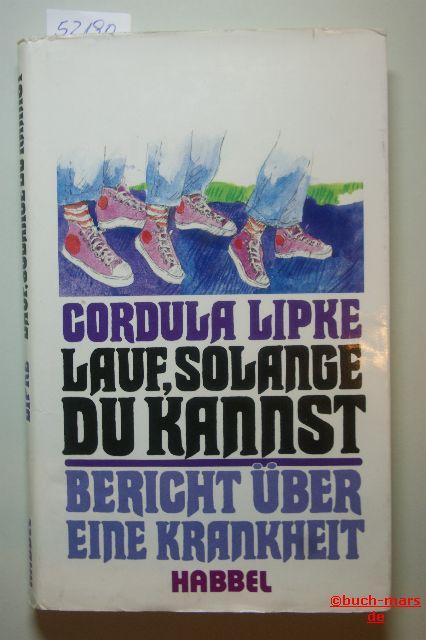 Lipke, Cordula: Lauf, solange du kannst! : Bericht über eine Krankheit