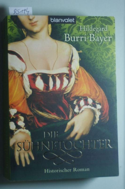 Burri-Bayer, Hildegard: Die Sühnetochter: Historischer Roman