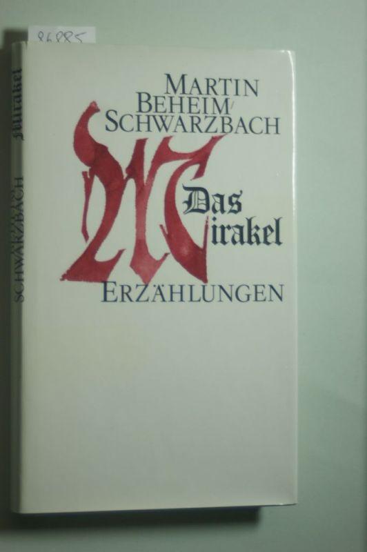Martin, Beheim-Schwarzbach: Das Mirakel: Erzählungen. Mit einem Nachwort von Peter de Mendelssohn
