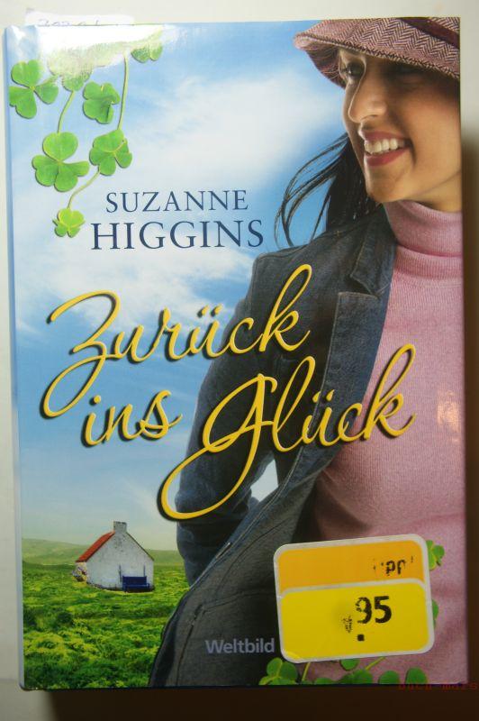 Higgins, Suzanne und Nina [Übers.] Bader: Zurück ins Glück : Roman. Suzanne Higgins. Aus dem Engl. von Nina Bader