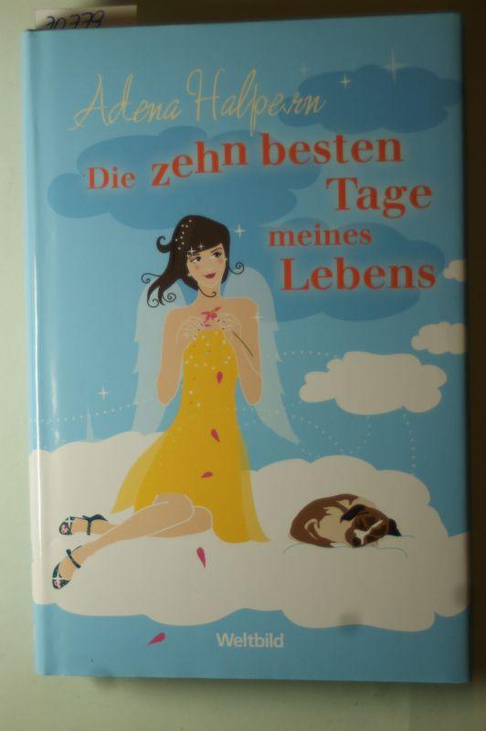 Halpern, Adena und Ursula C. [Übers.] Sturm: Die zehn besten Tage meines Lebens : Roman. Aus dem Amerikan. von Ursula Christine Sturm