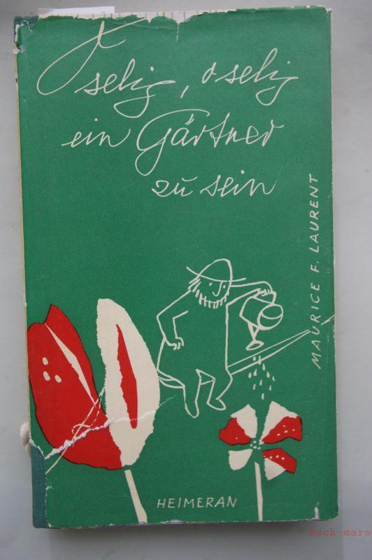 Laurent, Maurice F.: O selig, o selig ein Gärtner zu sein.