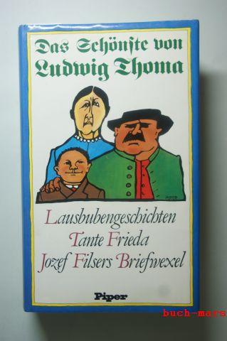 Thoma, Ludwig: Das Schönste von Ludwig Thoma: Lausbubengeschichten / Tante Frieda / Jozef Filsers Briefwexel