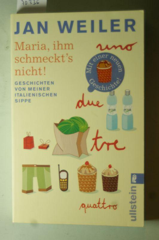 Weiler, Jan: Maria, ihm schmeckt`s nicht!: Geschichten von meiner italienischen Sippe: Geschichten von meiner italienischen Sippe. Mit einer neuen Geschichte!