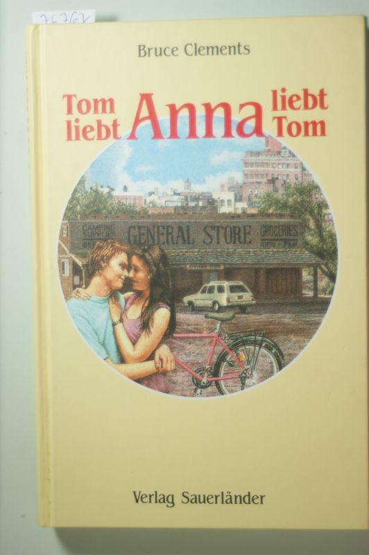 Clements, Bruce: Tom liebt Anna liebt Tom. ( Ab 12 J.)