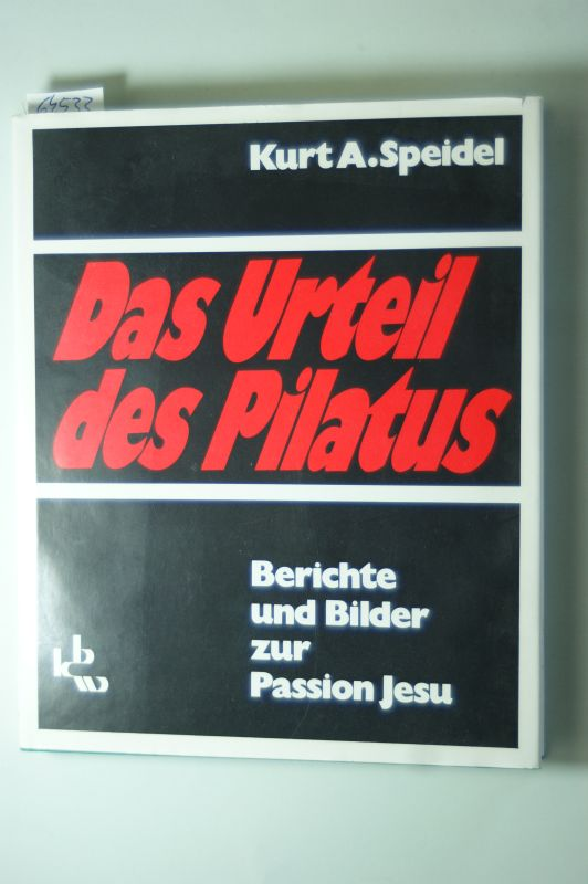 A. Speidel, Kurt: Das Urteil des Pilatus. Berichte und Bilder zur Passion Jesu