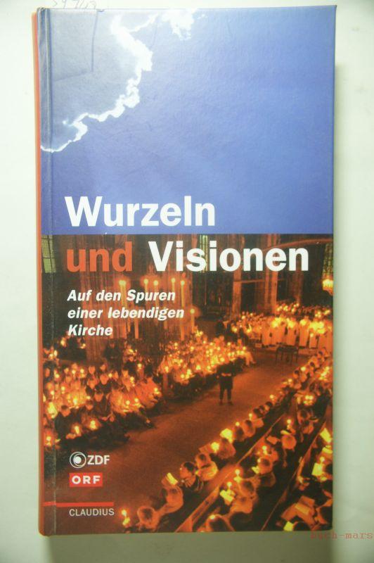 Bieger, Eckhard: Wurzeln und Visionen. Auf den Spuren einer lebendigen Kirche.