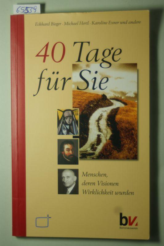 Bieger, Eckhard, Michael Hertl und Karoline Exner: 40 Tage für Sie: Menschen deren Visionen Wirklichkeit wurden