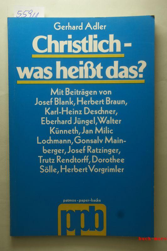 Blank, Josef, Herbert Braun und Karl-Heinz Deschner: Christlich, was heißt das?