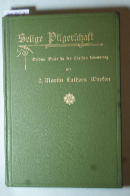Buchwald, Georg und Martin Luther: Selige Pilgerschaft - Goldene Worte für des Christen Lebensweg