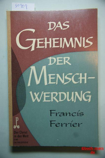 Ferrier, Francis: Das Geheimnis der Menschwerdung. Der Christ in der Welt