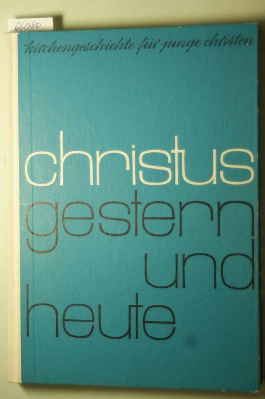 Heuser, Adolf Prof. D.Dr.: Christus gestern und heute - Eine Kirchengeschichte für junge Christen in der Realschule.