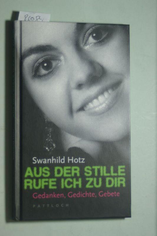 Hotz, Swanhild: Aus der Stille rufe ich zu dir: Gedanken, Gedichte, Gebete