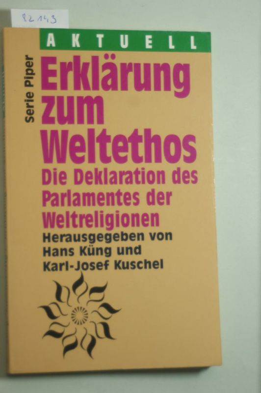 Kuschel, Karl-Josef und Hans Küng: Erklärung zum Weltethos. Die Deklaration des Parlaments der Weltreligionen