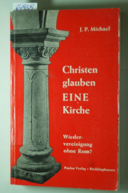 Michael, Johannes Petrus: Christen glauben eine Kirche : Wiedervereinigung ohne Rom?.