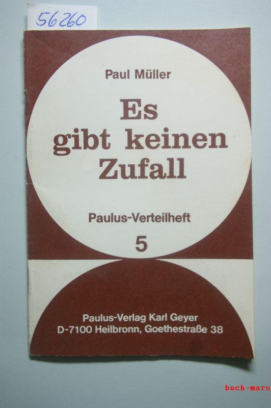 Müller, Paul: Es gibt keinen Zufall. Paulus-Verteilheft ; 5