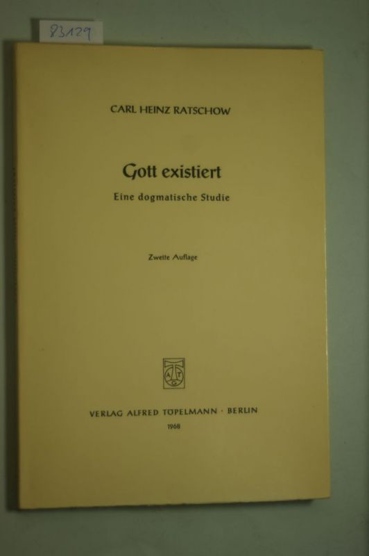Ratschow, Carl Heinz: Gott existiert. Eine dogmatische Studie, Theologische Bibliothek Töppelmann 12. Heft